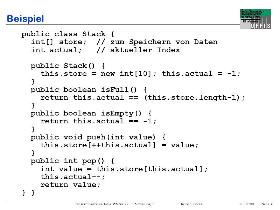 Beispiel public class Stack { int[] store; // zum Speichern von Daten